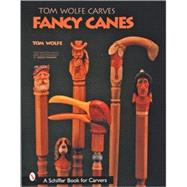 Tom Wolfe Carves Fancy Canes by Wolfe, Tom, 9780764313431