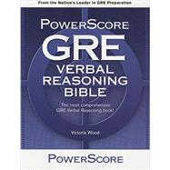 PowerScore GRE Verbal Reasoning Bible: A Comprehensive System for Attacking Gre Verbal Reasoning Questions! by Wood, Victoria; Bray, Terry, 9780990893431