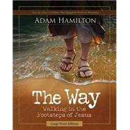 The Way: Walking in the Footsteps of Jesus by Hamilton, Adam, 9781426793431