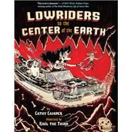 Lowriders to the Center of the Earth, Book 2 by Camper, Cathy; Raul the Third, 9781452123431