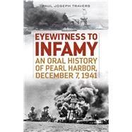 Eyewitness to Infamy by Travers, Paul Joseph, 9781493023431