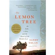The Lemon Tree An Arab, a Jew, and the Heart of the Middle East by Tolan, Sandy, 9781596913431