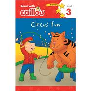Caillou, Circus Fun: Read With Caillou, Level 3 by Moeller, Rebecca; S�vigny, Eric, 9782897183431