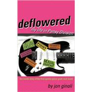 Deflowered My Life in Pansy Division by Ginoli, Jon, 9781573443432