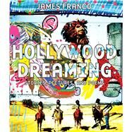 Hollywood Dreaming Stories, Pictures, and Poems by Franco, James, 9781608873432
