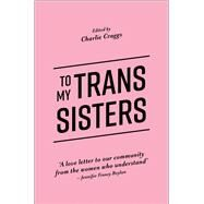To My Trans Sisters by Craggs, Charlie, 9781785923432