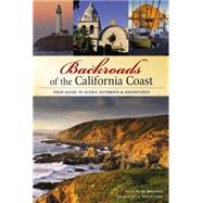 Backroads of the California Coast : Your Guide to Scenic Getaways and Adventures by Crabbe, Gary, 9780760333433
