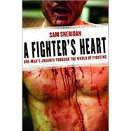 A Fighter's Heart One Man's Journey Through the World of Fighting by Sheridan, Sam, 9780802143433