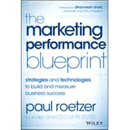 The Marketing Performance Blueprint: Strategies and Technologies to Build and Measure Business Success by Roetzer, Paul, 9781118883433