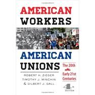 American Workers, American Unions by Zieger, Robert H.; Minchin, Timothy J.; Gall, Gilbert J., 9781421413433