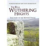 The Real Wuthering Heights: The Story of the Withins Farms by Wood, Steven; Brears, Peter; Robinson, Tony, Sir, 9781445653433