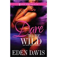 Dare to Be Wild A Novel by Davis, Eden, 9781593093433