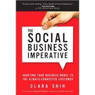 The Social Business Imperative Adapting Your Business Model to the Always-Connected Customer by Shih, Clara, 9780134263434