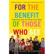For the Benefit of Those Who See by Mahoney, Rosemary, 9780316043434