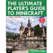 The Ultimate Player's Guide to Minecraft - Xbox Edition Covers both Xbox 360 and Xbox One Versions by O'Brien, Stephen, 9780789753434