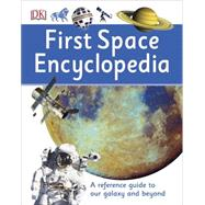 First Space Encyclopedia by Dorling Kindersley, Inc., 9781465443434