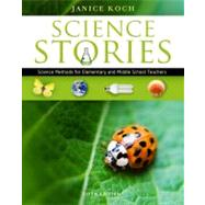 Science Stories : Science Methods for Elementary and Middle School Teachers by Koch, Janice, 9781111833435