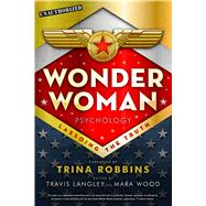 Wonder Woman Psychology Lassoing the Truth by Langley, Travis; Wood, Mara; Robbins, Trina, 9781454923435