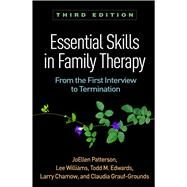 Essential Skills in Family Therapy, Third Edition From the First Interview to Termination by Patterson, JoEllen; Williams, Lee; Edwards, Todd M.; Chamow, Larry; Grauf-Grounds, Claudia, 9781462533435