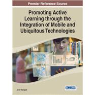 Promoting Active Learning Through the Integration of Mobile and Ubiquitous Technologies by Keengwe, Jared, 9781466663435