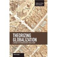 Theorizing Globalization: A Critique of the Mediatization of Social Theory by Ampuja, Marko, 9781608463435