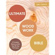 Ultimate Woodwork Bible A Complete Reference with Step-by-Step Techniques by Davy, Phil; Plewes, Ben, 9781911163435