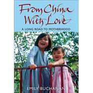 From China with Love : A Long Road to Motherhood by Buchanan, Emily, 9780470093436