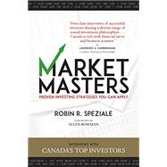 Market Masters Interviews with Canada?s Top Investors ? Proven Investing Strategies You Can Apply by Speziale, Robin R., 9781770413436