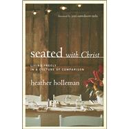Seated with Christ Living Freely in a Culture of Comparison by Holleman, Heather; Tada, Joni Eareckson, 9780802413437