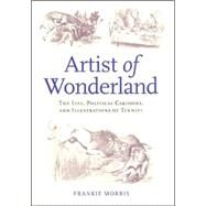 Artist Of Wonderland by Morris, Frankie; Tenniel, John, 9780813923437