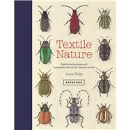 Textile Nature Textile Techniques and Inspiration from the Natural World by Kelly, Anne, 9781849943437