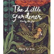 The Little Gardener by Hughes, Emily, 9781909263437