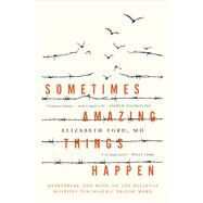 Sometimes Amazing Things Happen Life on the Bellevue Prison Ward by Ford, Elizabeth, 9781941393437