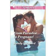 From Paradise...to Pregnant! by Shepherd, Kandy, 9780373743438
