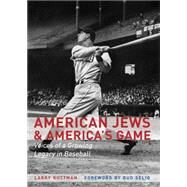 American Jews and America's Game: Voices of a Growing Legacy in Baseball by Ruttman, Larry; Abramowitz, Martin; Selig, Allan H., 9780803253438