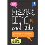 Freaks, Geeks, and Cool Kids: Teenagers in an Era of Consumerism, Standardized Tests, and Social Media by Milner; Murray, 9781138013438