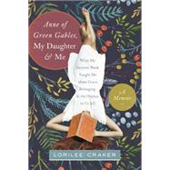 Anne of Green Gables, My Daughter, & Me by Craker, Lorilee, 9781496403438