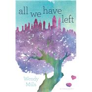 All We Have Left by Mills, Wendy, 9781619633438