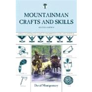 Mountainman Crafts & Skills A Fully Illustrated Guide To Wilderness Living And Survival by Montgomery, David, 9781599213439
