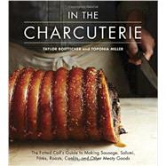 In the Charcuterie: The Fatted Calf's Guide to Making Sausage, Salumi, Pates, Roasts, Confits, and Other Meaty Goods by Boetticher, Taylor; Miller, Toponia; Farnum, Alex, 9781607743439