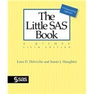 The Little SAS Book: A Primer by Delwiche, Lora D.; Slaughter, Susan J., 9781612903439
