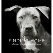 Finding Home: Shelter Dogs & Their Stories by Scott, Traer, 9781616893439