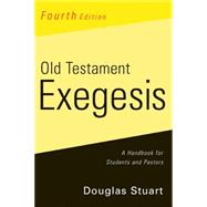 Old Testament Exegesis, Fourth Edition : A Handbook for Students and Pastors by Stuart, Douglas K., 9780664233440
