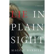 Lie in Plain Sight A Thriller by Barbieri, Maggie, 9781250073440
