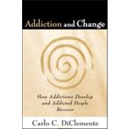 Addiction and Change: How Addictions Develop and Addicted People Recover by DiClemente, Carlo C., 9781593853440