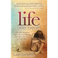 Life After Breath: After Her Husband Takes His Last Breath, and After She Tries to Catch Hers by Vandepol, Susan, 9781630473440