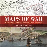 Maps of War Mapping conflict through the centuries by Black, Jeremy, 9781844863440