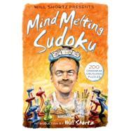 Will Shortz Presents Mind-melting Sudoku 200 Cranium-crushing Puzzles by Shortz, Will, 9781250063441