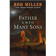 Father Unto Many Sons by Miller, Rod, 9781432843441