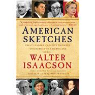 American Sketches : Great Leaders, Creative Thinkers, and Heroes of a Hurricane by Isaacson, Walter, 9781439183441